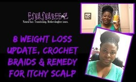 8 WEIGHT LOSS UPDATE, CROCHET BRAIDS & REMEDY FOR ITCHY SCALP
