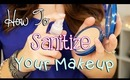 How to Sanitize Your Makeup | Prevent Acne and Infection