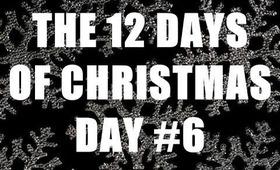 THE 12 DAYS OF CHRISTMAS: Day #6 (Christmas Day!)