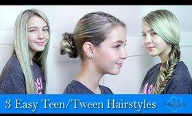 3 EASY TEEN/TWEEN HAIRSTYLES!!