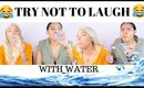 TRY NOT TO LAUGH CHALLENGE WITH WATER | Talk & Spit