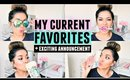 MY CURRENT FAVORITES! Makeup, Random Stuff + Exciting Announcement!