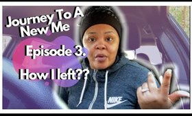 JOURNEY TO A NEW ME EPISODE 3.  HOW I LEFT?? | CHRISSYGLAMM