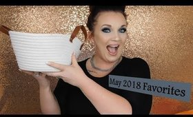 May Favorites  | 2018 | SO MUCH!