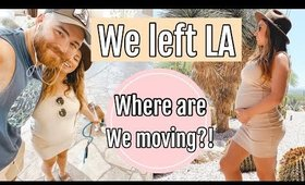 WE LEFT LA // WHERE ARE WE MOVING?!