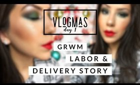 Vlogmas Day 1! My Labor and Delivery Story + GRWM