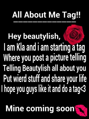 Hey beautylish  this is a new tag i am starting just post a picture telling beautylish all about you and your crazy style kinda like this ad. I will be doing a all about me tag pretty soon and if you like this tag share it with your friends on beautylish and like this picture if you would like me to do new awesome fun tags on beautylish bye for now my love xoxo:-)