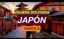 Viajar sola por Japón Parte 6 | Viajera Solitaria