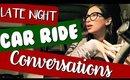 LATE NIGHT CAR RIDE CONVERSATIONS | Vlogmas Day 17
