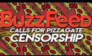 BuzzFeed Calls for Pizzagate Censorship