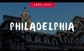 Philadelphia Vlog: April 2016