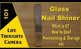 Glass Nail Shiner 101 [What they are, How to Use, Maintain,etc] - Ep 168   Life Thoughts Camera