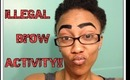 iLLEGAL BROW ACTiViTY!! OFFENSiVE EYBROWS!!