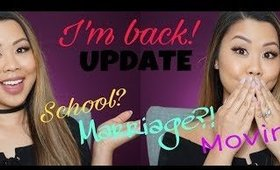 I'm back! UPDATE!! School?? Marriage?? Moving?!