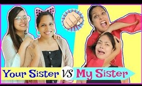 YOUR Sister vs MY Sister - Types of Sisters | #Roleplay #Fun #Sketch #Anaysa #ShrutiArjunAnand