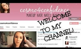 WELCOME TO MY CHANNEL!  | COSMO4CONFIDENCE