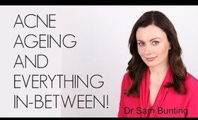 ACNE. AGEING. AND EVERYTHING IN-BETWEEN! WITH DR SAM BUNTING