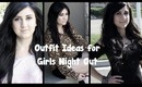 Girls Night Out Outfit Ideas!