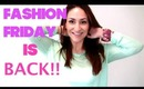 FASHION FRIDAY IS BACK!!