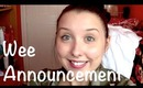Wee Announcement! :)