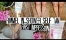 Rimmel In Shower Self Tan | FIRST IMPRESSIONS WEEK!