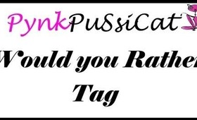PynkPuSsiCat's Would you Rather Tag