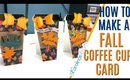 Fall Coffee Cup Card Tutorial, How To Make a Fall Coffee Cup Card DIY