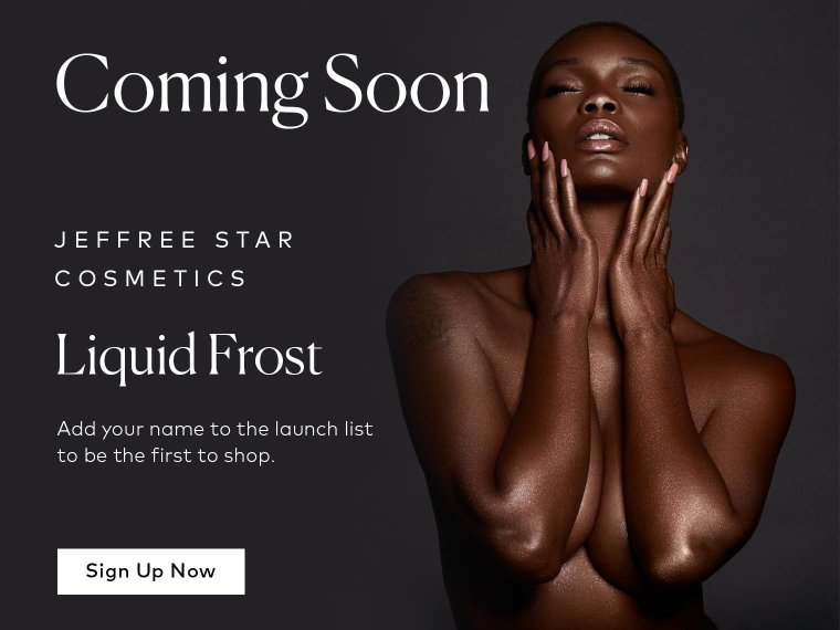 Jeffree Star Cosmetics' Liquid Frost is coming soon – sign up now.
