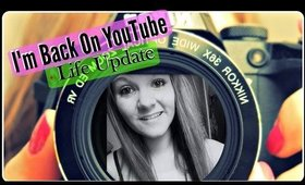 I'm Back On YouTube + Life Update!