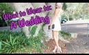 What to Wear to: A Wedding