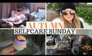 MY AUTUMN SELF CARE SUNDAY ROUTINE 2019 UK | RESET & REFRESH FOR THE WEEK AHEAD!