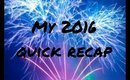 MY 2016 QUICK RECAP!