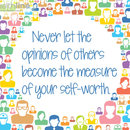 Self worth is not measured by other's opinions
