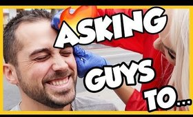 ASKING GUYS ON THE STREET TO...