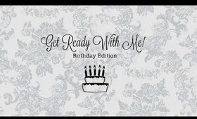 Get Ready With Me: Birthday Edition