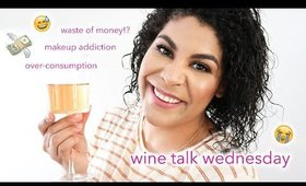 GUILT OVER MAKEUP, HOW MUCH I SPEND, MORE | BEAUTY CONSUMER TAG WINE TALK WEDNESDAY | queencarlene