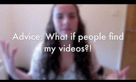 Advice: What if people find my videos?!