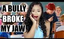 STORYTIME | A BULLY BROKE MY JAW