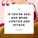 If you're sad add more lipstick and attack - Coco Chanel
