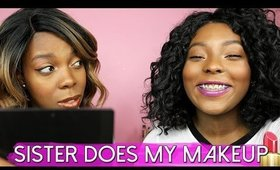 Sister Does My Makeup