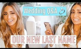 OUR NEW LAST NAME// WEDDING Q&A everything you want to know!