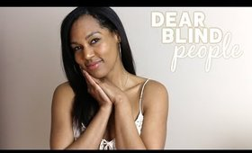Dear Blind People...