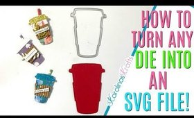 How to Turn ANY DIE into an SVG FILE! How I Made Coffee Cup Embellishments