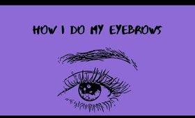 How I Do My Eyebrows | Alexis Danielle