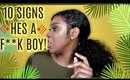 10 SIGNS HES A F**K BOY!!