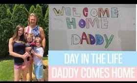 DAY IN THE LIFE DADDY COMES HOME | HOMECOMING | DEPLOYMENT HOMECOMING