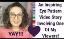 Inspiring Eye Pattern Video Story Involving One of My Viewers! | Colour Analysis