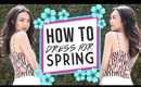 HOW TO: Dress For Spring So You Look Cute With NO EFFORT!