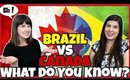 What Do You Know About Brazil and Canada?