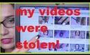 MY VIDEOS WERE STOLEN !!!